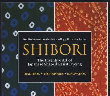Shibori: The Inventive Art of Japanese Shaped Resist Dyeing. Authors: Yoshiko Wada, Mary Kellogg Rice, Jane Barton
